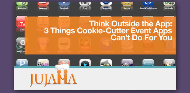 Think Outside the App: 3 Things Cookie-Cutter Event Apps Can't Do For You