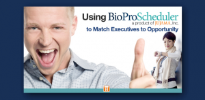 Using BioProScheduler to Match Executives to Opportunity